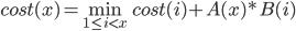 cost(x) = \min_{1\le i\lt x} cost(i) + A(x)*B(i)