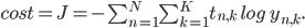 cost= J = - \sum_{n=1}^{N} \sum_{k=1}^{K} t_{n,k} \;log \; y_{n,k}.