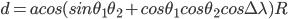 d = acos(sin \theta_{1}} \theta_{2} + cos\theta_{1}cos\theta_{2}}}cos\Delta \lambda)R