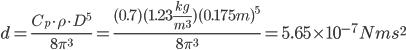 d =\frac{C_p\cdot\rho\cdot D^5}{8\pi^3}=\frac{(0.7)(1.23\frac{kg}{m^3})(0.175m)^5}{8\pi^3}=5.65\times10^{-7} Nm s^2