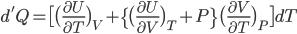 d'Q=\big[\big( \frac{ \partial U}{ \partial T}\big)_{V}+ \big\{\big( \frac{ \partial U}{ \partial V} \big)_{T}+ P\big\} \big(\frac{ \partial V}{ \partial T}\big)_{P} \big] dT