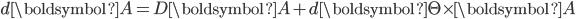 d\boldsymbol{A} = D\boldsymbol{A} + d\boldsymbol{\Theta}\times\boldsymbol{A}