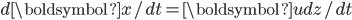 d\boldsymbol{x}/dt=\boldsymbol{u}dz/dt