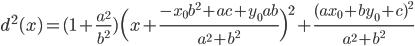 d^{2}(x)=(1+\frac{a^{2}}{b^{2}})\Big(x+ \frac{-x_{0}b^{2}+ac+y_{0}ab}{a^{2}+b^{2}}\Big)^{2}+\frac{(ax_{0}+by_{0}+c)^{2}}{a^{2}+b^{2}}