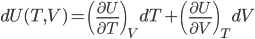 dU(T,V)=\left( \frac{ \partial U}{ \partial T} \right)_V dT+\left( \frac{ \partial U}{ \partial V} \right)_{T} dV