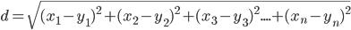 d_{{}} =\sqrt{(x_{{1}}-y_{{1}})^{2} +(x_{{2}}-y_{{2}})^{2} +(x_{{3}}-y_{{3}})^{2}....+(x_{{n}}-y_{{n}})^{2}}