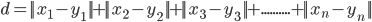 d_{{}} =  x_{{1}}-y_{{1}}   +  x_{{2}}-y_{{2}}   +  x_{{3}}-y_{{3}}   + ..........+  x_{{n}}-y_{{n}}  