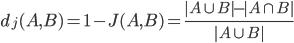 d_j(A,B)=1-J(A,B)=\frac{|A \cup B|-|A \cap B|}{|A \cup B|}