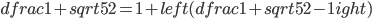 dfrac {1+sqrt {5}}{2}=1+left( dfrac {1+sqrt {5}}{2}-1 ight)