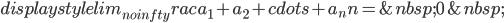 displaystyle lim_{n o infty} {rac{a_1+a_2+cdots+a_n}{n} } =0