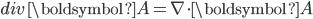div\, \boldsymbol{A}=\nabla \cdot \boldsymbol{A}