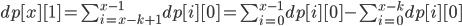 dp [ x ] [ 1 ] = \sum_{i=x-k+1}^{x-1} dp[i][0] = \sum_{i=0}^{x-1} dp[i][0] - \sum_{i=0}^{x-k} dp[i][0]