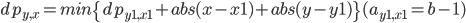 dp_{y,x} = min \{ dp_{y1,x1} + abs(x-x1) + abs(y-y1) \} (a_{y1,x1} = b-1)