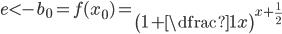 e < -b_0=f(x_0)=\left(1+\dfrac1x\right)^{x+\frac12}