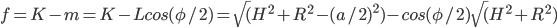 f = K - m= K - L cos (\phi/2) = \sqrt( H^2+ R^2-(a/2)^2 ) - cos (\phi/2) \sqrt( H^2+ R^2 )