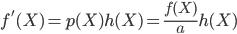f'(X)= p(X)h(X) = \frac{f(X)}{a}h(X)