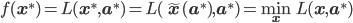 f(\mathbf{x^*}) = L(\mathbf{x^*},\mathbf{a^*}) = L(\mathbf{\tilde{x}(\mathbf{a^*})},\mathbf{a^*}) = \min_{\mathbf{x}}L(\mathbf{x},\mathbf{a^*})