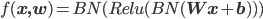 f({\bf x,w}) = BN(Relu (BN ({\bf Wx + b})))
