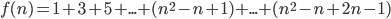 f(n) = 1+3+5+...+(n^2-n+1)+...+(n^2-n+2n-1)