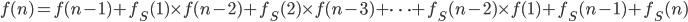 f(n)=f(n-1)+f_{S}(1)\times f(n-2)+f_{S}(2)\times f(n-3)+\cdots+f_{S}(n-2)\times f(1)+f_{S}(n-1)+f_{S}(n)