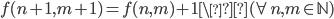 f(n+1, m+1) = f(n, m)+1 \(\forall n, m \in \mathbb{N})