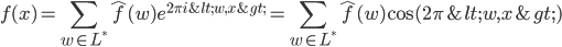 f(x) = \Bigsum_{w \in L^{*}} \hat{f}(w) e^{2 \pi i <w,x>} = \Bigsum_{w \in L^{*}} \hat{f}(w) \cos(2\pi <w,x>)