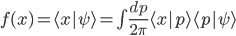 f(x) = \langle x |\psi\rangle =  \int \frac{dp}{2\pi}~  \langle x | p \rangle \langle p | \psi\rangle
