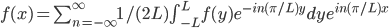 f(x) = \sum_{n = - \infty}^{\infty} 1 / (2L) \int_{-L}^L f(y) e^{- i n (\pi / L) y} dy e^{i n (\pi / L) x}