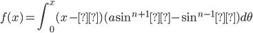 f(x)=\displaystyle\int_0^x(x-θ)(a\sin^{n+1}θ-\sin^{n-1}θ)d\theta