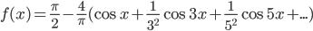 f(x)=\frac{\pi}{2}-\frac{4}{\pi}(\cos{x}+\frac{1}{3^2}\cos{3x}+\frac{1}{5^2}\cos{5x}+...)