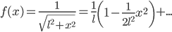 f(x)=\frac{1}{\sqrt{l^2+x^2}}=\frac{1}{l}\left(1-\frac{1}{2l^2}x^2\right)+...