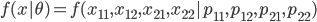 f(x|\theta) = f(x_{11}, x_{12}, x_{21}, x_{22}| p_{11}, p_{12}, p_{21}, p_{22})