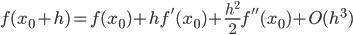f(x_0+h)=f(x_0)+hf'(x_0)+\frac{h^2}{2}f''(x_0)+O(h^3)