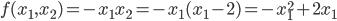 f(x_1,x_2) = -x_1x_2=-x_1(x_1-2)=-x_1^2+2x_1