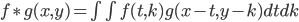 f\ast  g(x,y)=\int\int f(t,k)g(x-t,y-k)dtdk