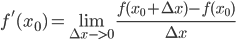 f'(x_0)=\lim_{\Delta x->0}\frac{f(x_0+\Delta x)-f(x_0)}{\Delta x}