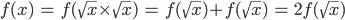 f(x)\;=\;f(\sqrt{x}\times\sqrt{x})\;=\;f(\sqrt{x})+f(\sqrt{x})\;=\;2f(\sqrt{x})