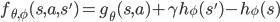 f_{\theta,\phi}(s,a,s') = g_\theta(s,a) + \gamma h_\phi(s') - h_\phi(s)