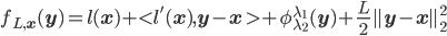 f_{L, {\bf x} } ({\bf y}) = l( {\bf x} )+{<} l'( {\bf x} ) , {\bf y}-{\bf x}\ {>} + \phi_{\lambda_2}^{\lambda_1}({\bf y})+ \frac{L}{2} \parallel {\bf y} - {\bf x} \parallel_2^2