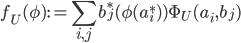 f_{U}(\phi):=\displaystyle \sum_{i,j} b_{j}^{*}(\phi(a_{i}^{*}))\Phi_{U}(a_{i},b_{j})