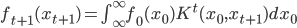 f_{t+1}(x_{t+1}) = \int_{\infty}^{\infty} f_0(x_0) K^t (x_0,x_{t+1}) d x_0
