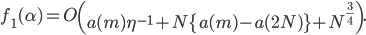 f_1(\alpha) = O\left( a(m)\eta^{-1}+N\{a(m)-a(2N)\}+N^{\frac{3}{4}}\right).