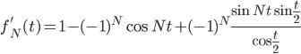 f_N'(t) = 1 - (-1)^N \cos Nt + (-1)^N \frac{\sin Nt \sin \frac t2}{\cos \frac t2}