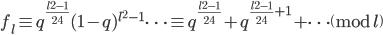 f_l \equiv q^{\frac{l^2-1}{24}}(1-q)^{l^2-1} \cdots \equiv q^{\frac{l^2-1}{24}}+q^{\frac{l^2-1}{24}+1}+\cdots \pmod{l}