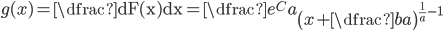 g(x)=\dfrac{\mathrm dF(x)}{\mathrm dx}=\dfrac{e^C}a\left(x+\dfrac{b}a\right)^{\frac1a-1}
