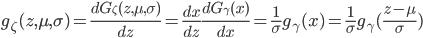g_\zeta(z,\mu,\sigma)=\frac{dG_\zeta(z,\mu,\sigma)}{dz}=\frac{dx}{dz}\frac{dG_\gamma(x)}{dx}=\frac{1}{\sigma}g_\gamma(x)=\frac{1}{\sigma}g_\gamma(\frac{z-\mu}{\sigma})