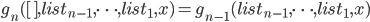 g_n([],list_{n-1},\cdots,list_1,x) = g_{n-1}(list_{n-1},\cdots,list_1,x)