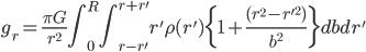 g_r=\frac{\pi G}{r^2}\int_{0}^{R}\int_{r-r'}^{r+r'} r'\rho(r')\{1+\frac{(r^2-{r'}^2)}{b^2}\}db dr'