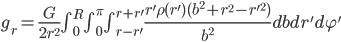 g_r=\frac{G}{2r^2}\int_{0}^{R}\int_{0}^{\pi}\int_{r-r'}^{r+r'} \frac{r'\rho(r')(b^2+r^2-{r'}^2)}{b^2}db dr' d\varphi'