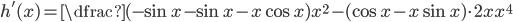 h'(x)=\dfrac{(-\sin x-\sin x-x\cos x)x^{2}-(\cos x-x\sin x)\cdot 2x}{x^{4}}